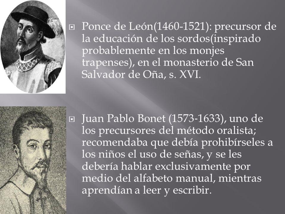 Ponce de León(1460-1521): precursor de la educación de los sordos(inspirado probablemente en los monjes trapenses), en el monasterio de San Salvador de Oña, s. XVI.