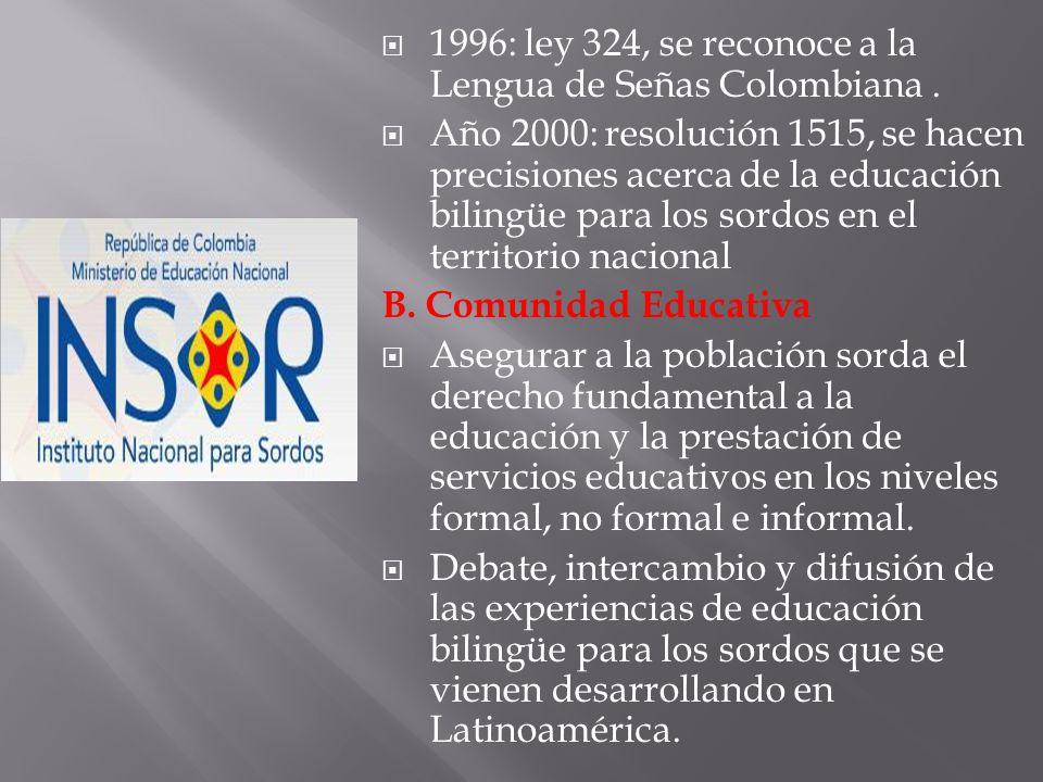 1996: ley 324, se reconoce a la Lengua de Señas Colombiana .