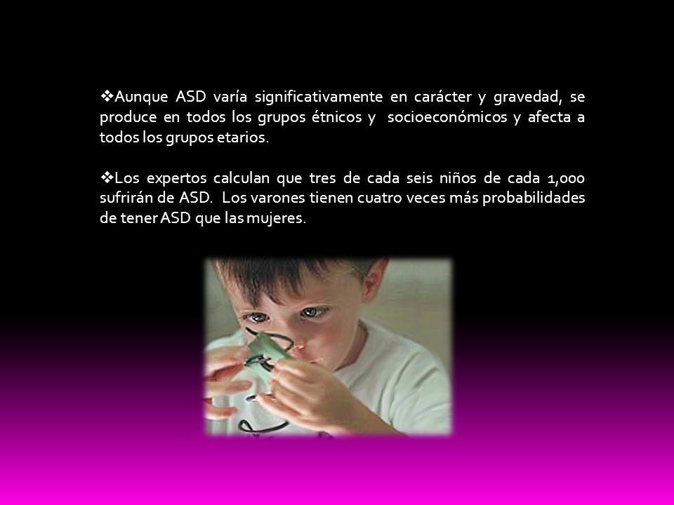 Aunque ASD varía significativamente en carácter y gravedad, se produce en todos los grupos étnicos y socioeconómicos y afecta a todos los grupos etarios.