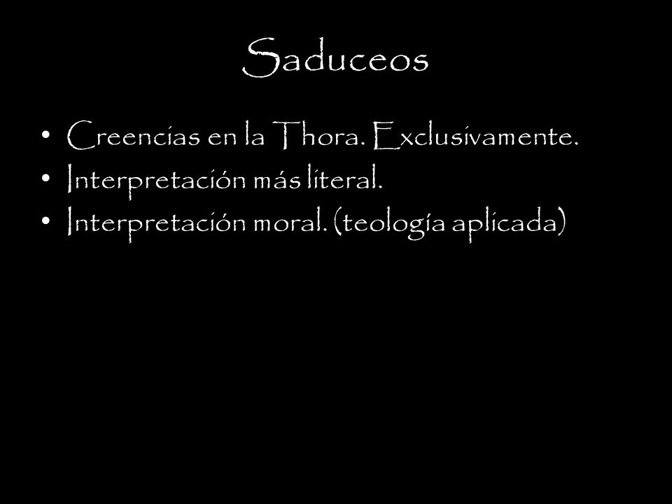Saduceos Creencias en la Thora. Exclusivamente.
