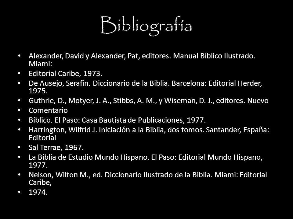 Bibliografía Alexander, David y Alexander, Pat, editores. Manual Bíblico Ilustrado. Miami: Editorial Caribe, 1973.