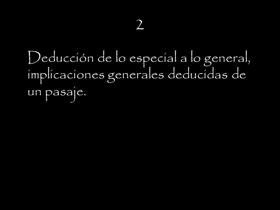2 Deducción de lo especial a lo general, implicaciones generales deducidas de un pasaje.
