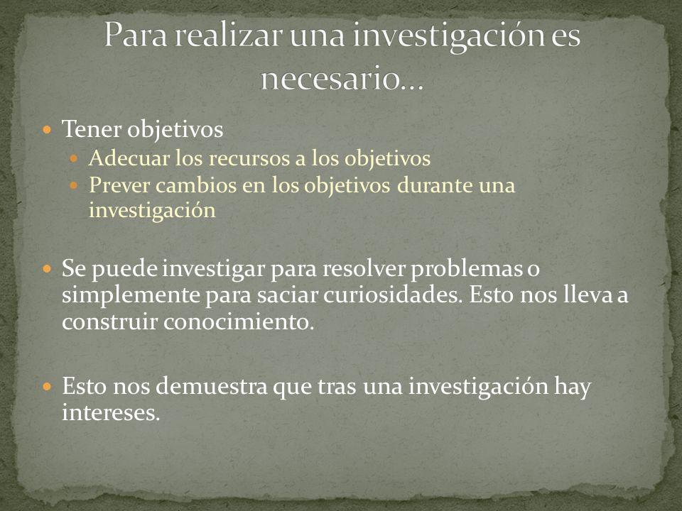 Para realizar una investigación es necesario…