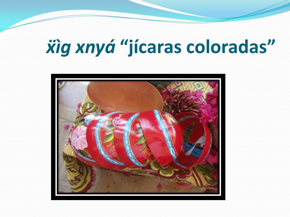 ẍìg xnyá jícaras coloradas