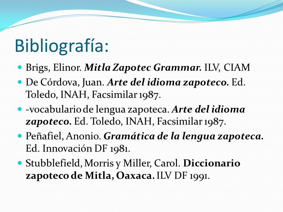 Bibliografía: Brigs, Elinor. Mitla Zapotec Grammar. ILV, CIAM