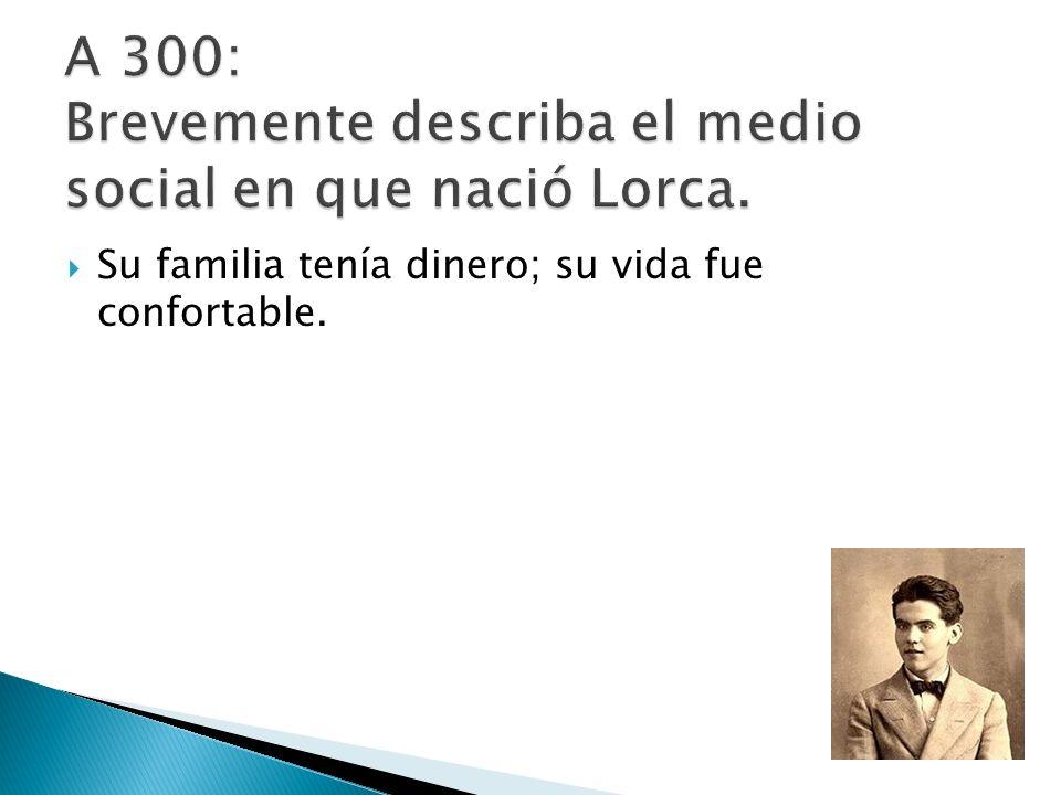 A 300: Brevemente describa el medio social en que nació Lorca.