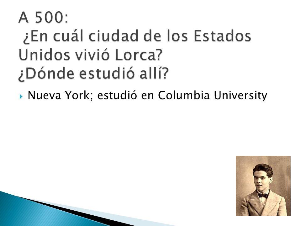 A 500: ¿En cuál ciudad de los Estados Unidos vivió Lorca