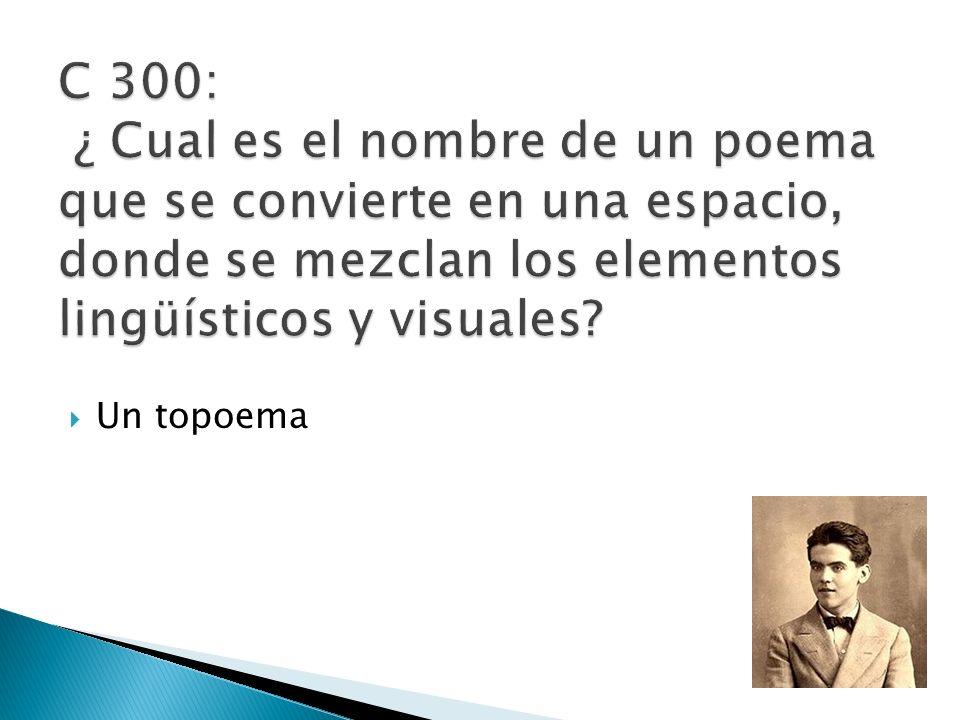 C 300: ¿ Cual es el nombre de un poema que se convierte en una espacio, donde se mezclan los elementos lingüísticos y visuales