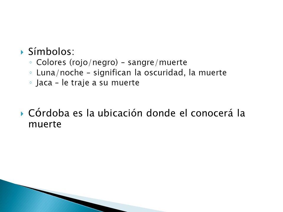 Córdoba es la ubicación donde el conocerá la muerte