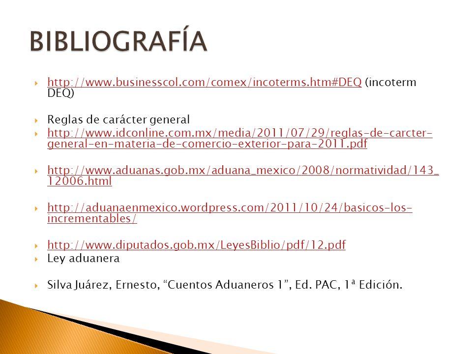 BIBLIOGRAFÍA http://www.businesscol.com/comex/incoterms.htm#DEQ (incoterm DEQ) Reglas de carácter general.