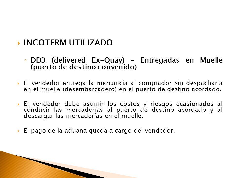 INCOTERM UTILIZADO DEQ (delivered Ex-Quay) - Entregadas en Muelle (puerto de destino convenido)