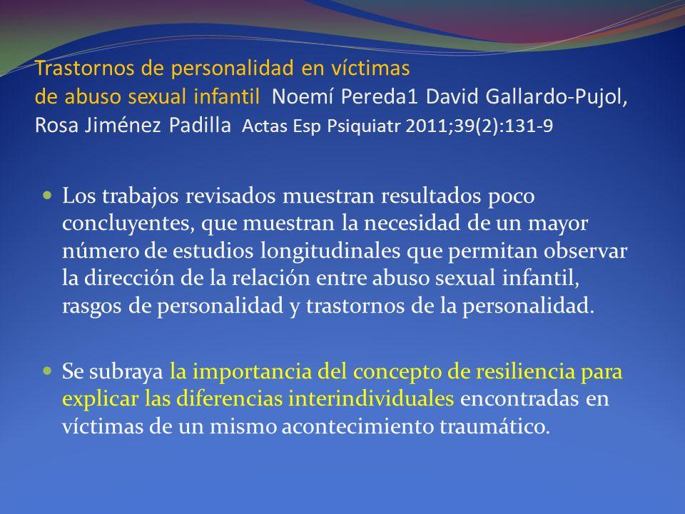 Trastornos de personalidad en víctimas de abuso sexual infantil Noemí Pereda1 David Gallardo-Pujol, Rosa Jiménez Padilla Actas Esp Psiquiatr 2011;39(2):131-9