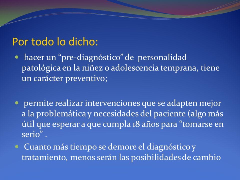 Por todo lo dicho: hacer un pre-diagnóstico de personalidad patológica en la niñez o adolescencia temprana, tiene un carácter preventivo;