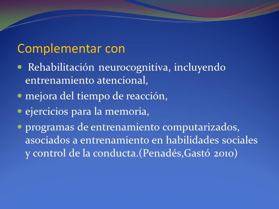 Complementar con Rehabilitación neurocognitiva, incluyendo entrenamiento atencional, mejora del tiempo de reacción,