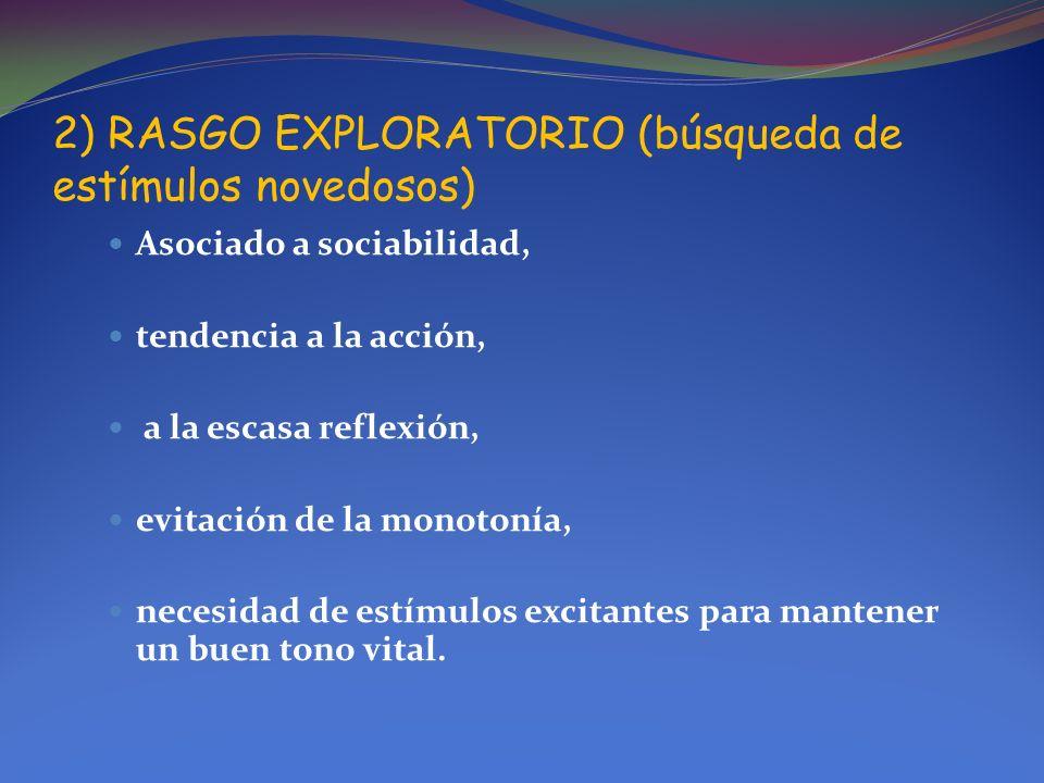 2) RASGO EXPLORATORIO (búsqueda de estímulos novedosos)