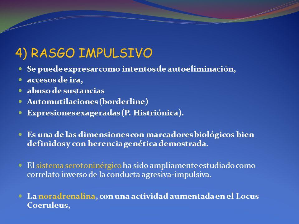 4) RASGO IMPULSIVO Se puede expresar como intentos de autoeliminación,