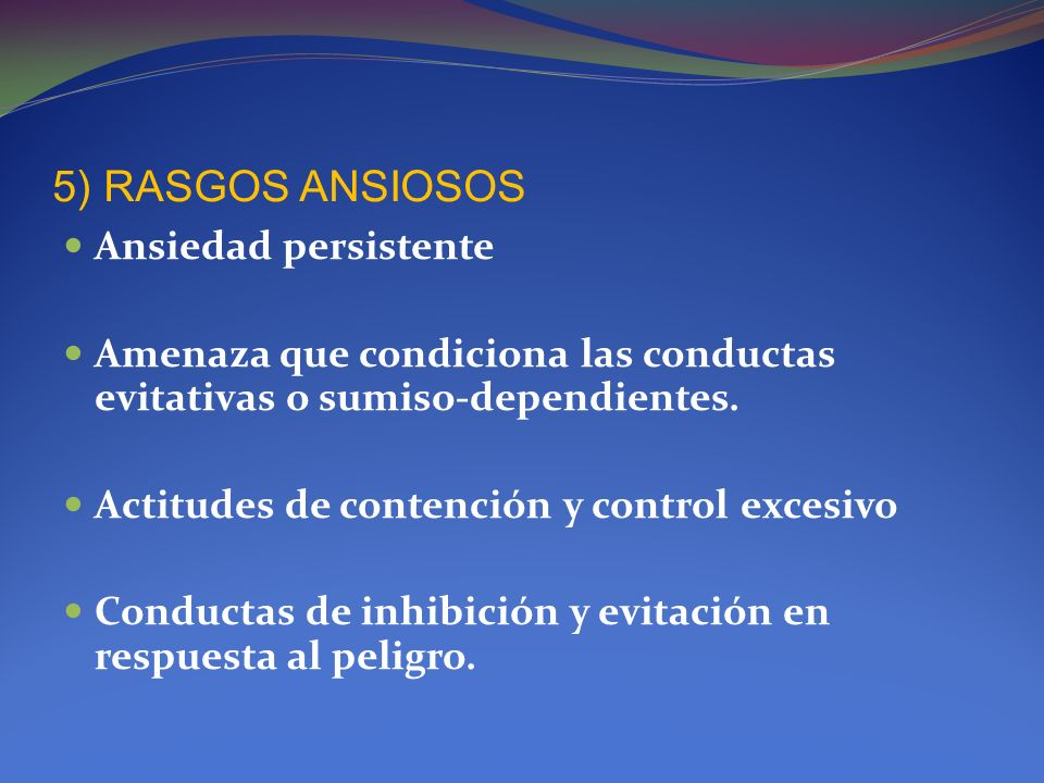 5) RASGOS ANSIOSOS Ansiedad persistente