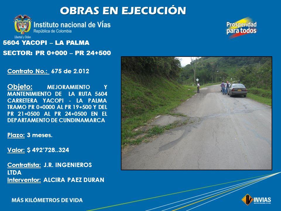 OBRAS EN EJECUCIÓN 5604 YACOPI – LA PALMA. SECTOR: PR 0+000 – PR 24+500. Contrato No.: 675 de 2.012.