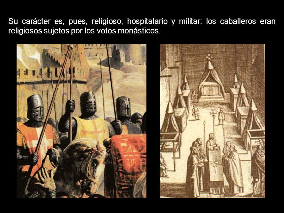 Su carácter es, pues, religioso, hospitalario y militar: los caballeros eran religiosos sujetos por los votos monásticos.