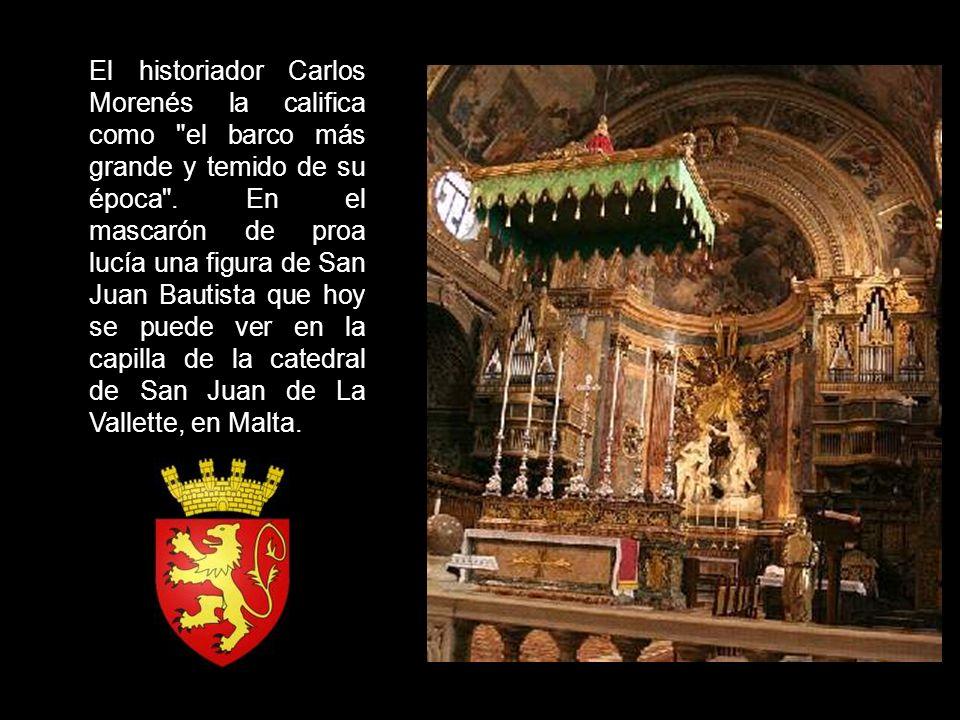 El historiador Carlos Morenés la califica como el barco más grande y temido de su época .