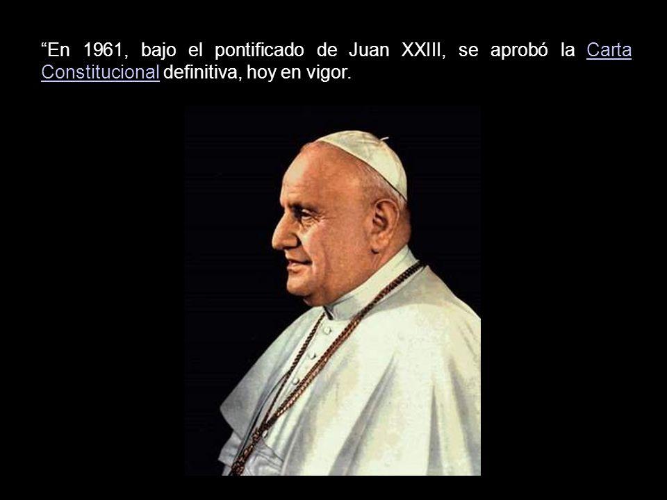 En 1961, bajo el pontificado de Juan XXIII, se aprobó la Carta Constitucional definitiva, hoy en vigor.