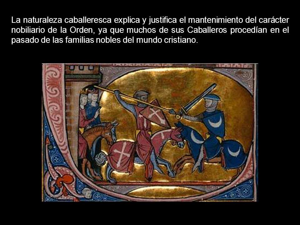 La naturaleza caballeresca explica y justifica el mantenimiento del carácter nobiliario de la Orden, ya que muchos de sus Caballeros procedían en el pasado de las familias nobles del mundo cristiano.