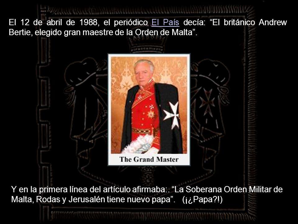 El 12 de abril de 1988, el periódico El País decía: El británico Andrew Bertie, elegido gran maestre de la Orden de Malta .