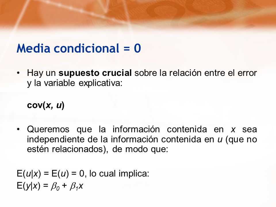 Media condicional = 0 Hay un supuesto crucial sobre la relación entre el error y la variable explicativa: