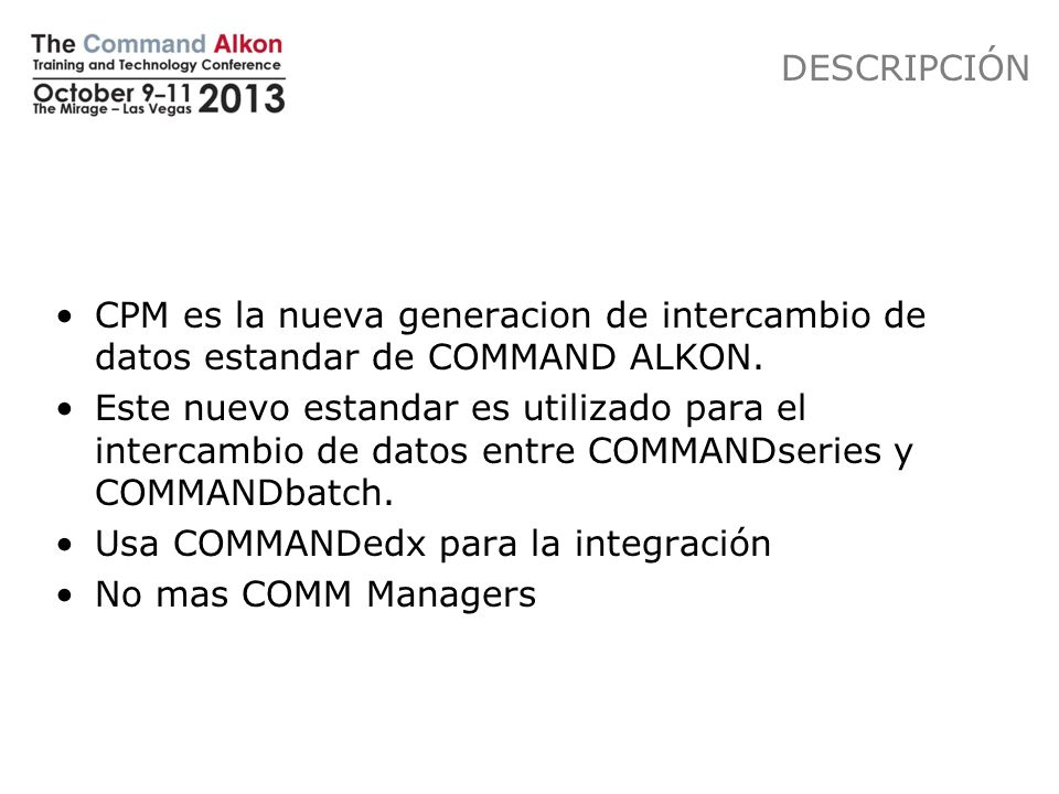 DESCRIPCIÓN CPM es la nueva generacion de intercambio de datos estandar de COMMAND ALKON.