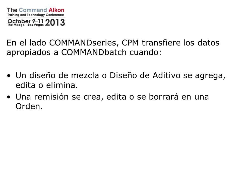 En el lado COMMANDseries, CPM transfiere los datos apropiados a COMMANDbatch cuando: