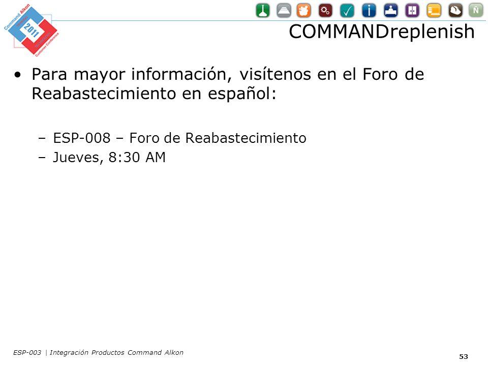COMMANDreplenish Para mayor información, visítenos en el Foro de Reabastecimiento en español: ESP-008 – Foro de Reabastecimiento.