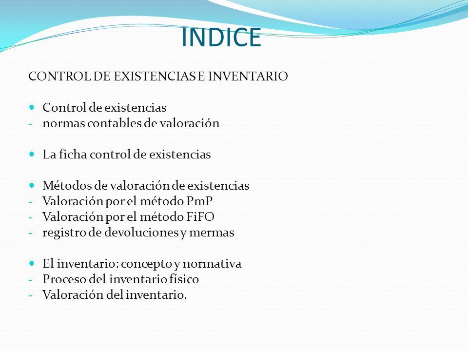 INDICE CONTROL DE EXISTENCIAS E INVENTARIO Control de existencias