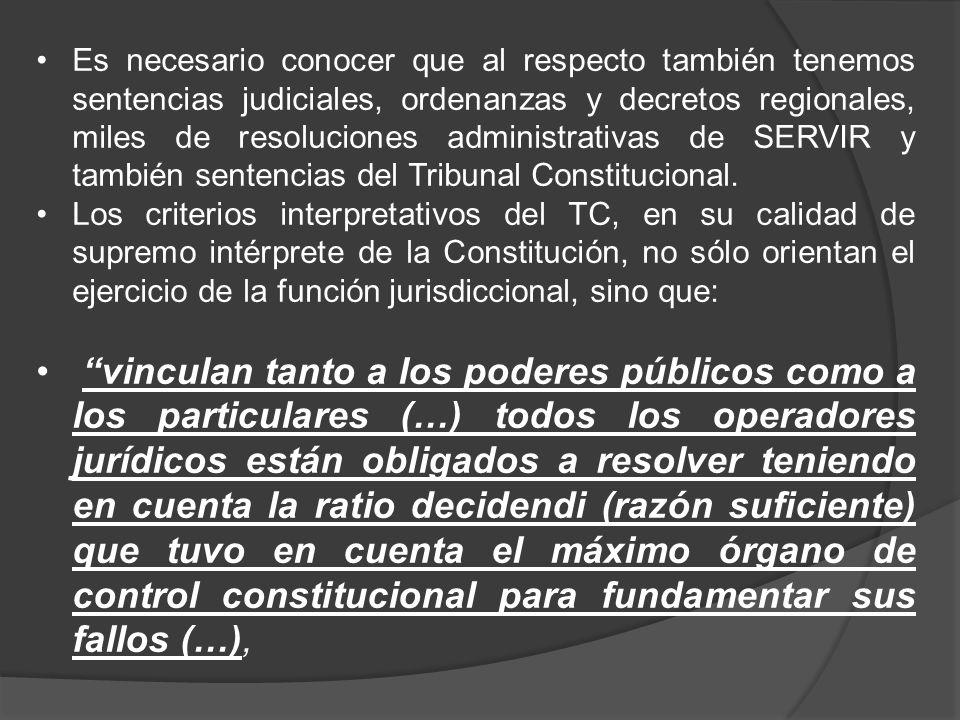 Es necesario conocer que al respecto también tenemos sentencias judiciales, ordenanzas y decretos regionales, miles de resoluciones administrativas de SERVIR y también sentencias del Tribunal Constitucional.