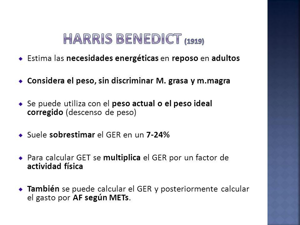 HARRIS BENEDICT (1919) Estima las necesidades energéticas en reposo en adultos. Considera el peso, sin discriminar M. grasa y m.magra.