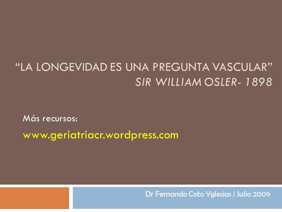 La longevidad es una pregunta vascular Sir William Osler- 1898