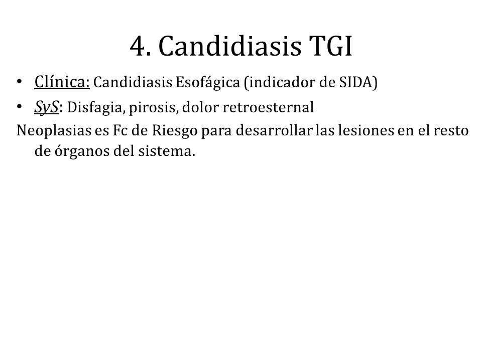 4. Candidiasis TGI Clínica: Candidiasis Esofágica (indicador de SIDA)