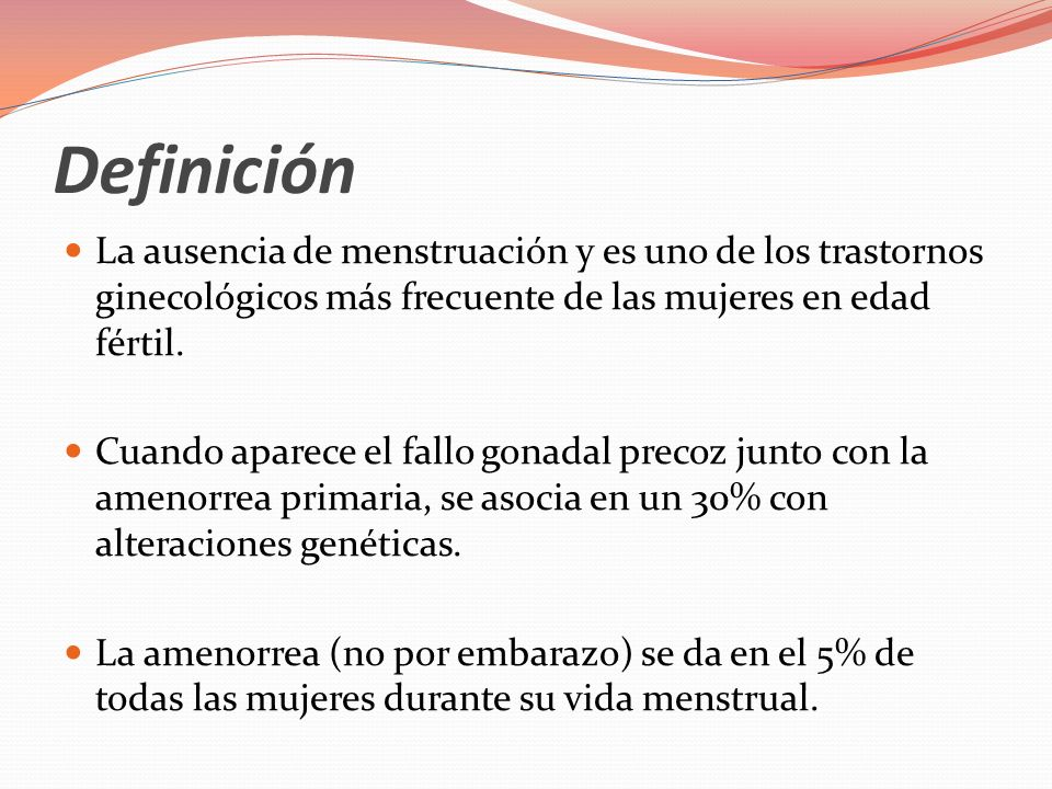 Definición La ausencia de menstruación y es uno de los trastornos ginecológicos más frecuente de las mujeres en edad fértil.