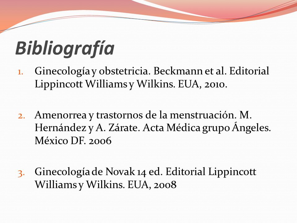 Bibliografía Ginecología y obstetricia. Beckmann et al. Editorial Lippincott Williams y Wilkins. EUA, 2010.
