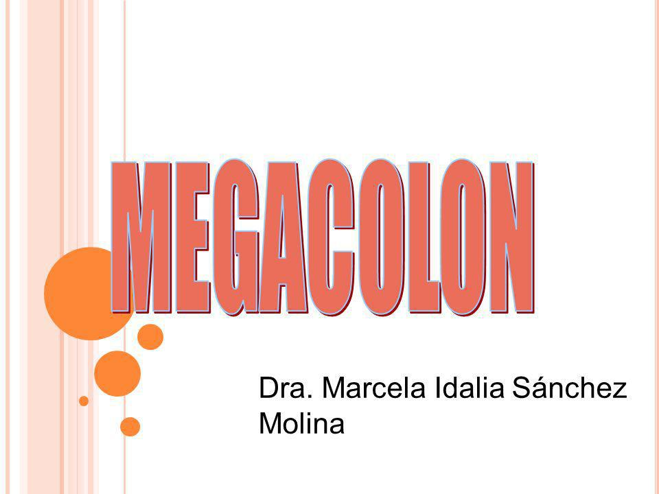 MEGACOLON Dra. Marcela Idalia Sánchez Molina