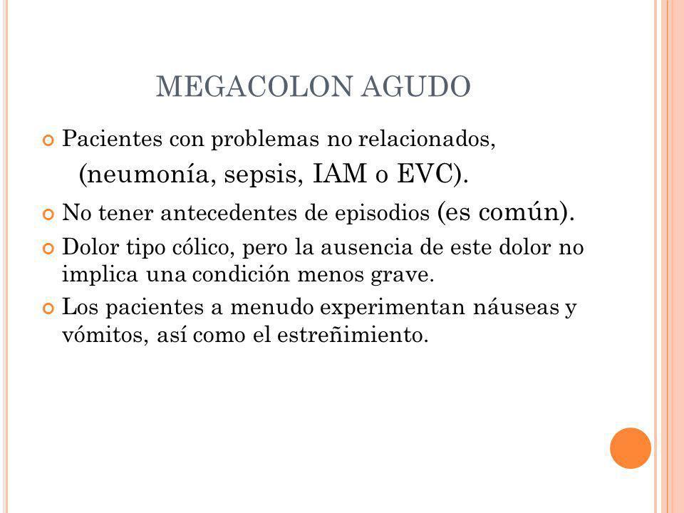 MEGACOLON AGUDO (neumonía, sepsis, IAM o EVC).