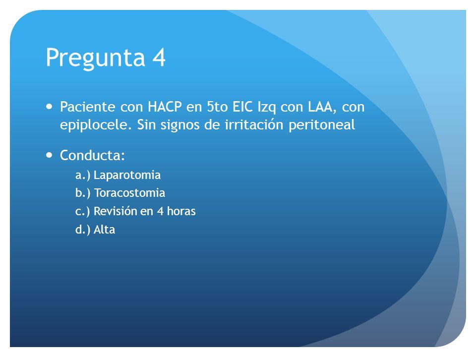 Pregunta 4 Paciente con HACP en 5to EIC Izq con LAA, con epiplocele. Sin signos de irritación peritoneal.