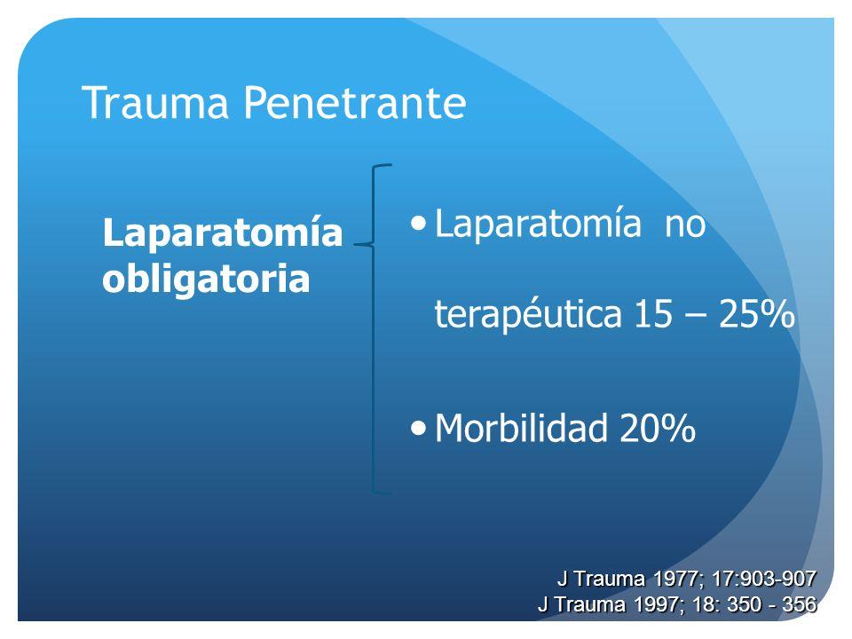 Trauma Penetrante Laparatomía no terapéutica 15 – 25% Morbilidad 20%