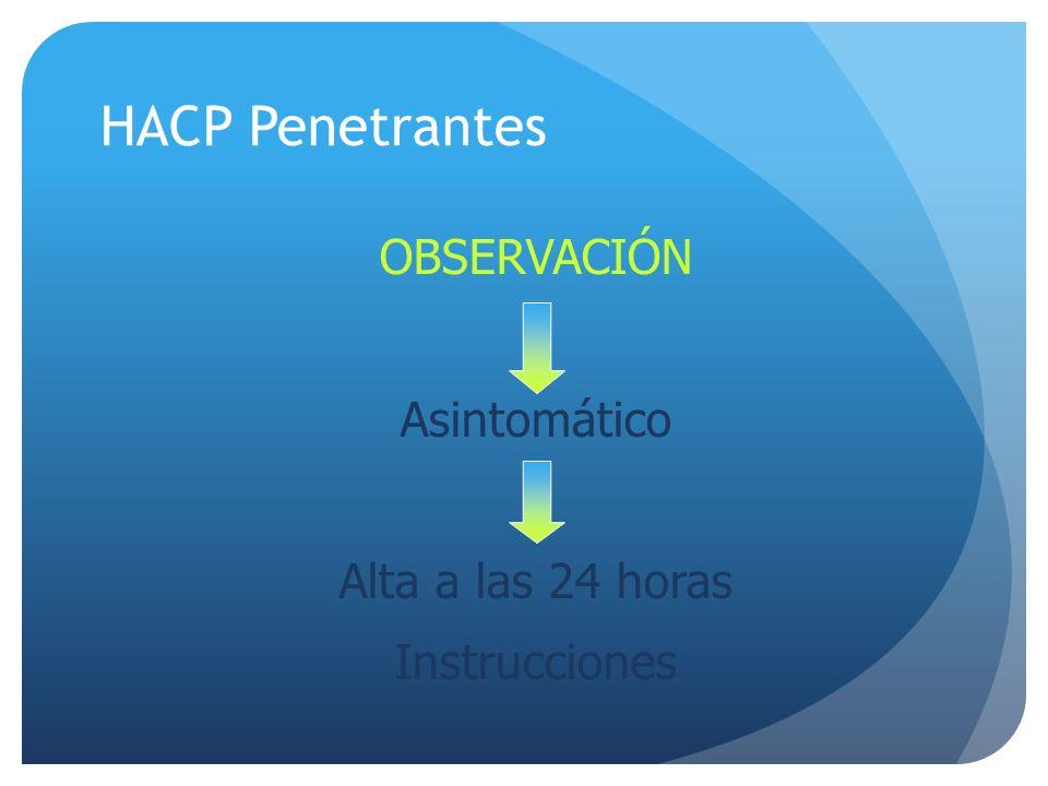 HACP Penetrantes OBSERVACIÓN Asintomático Alta a las 24 horas