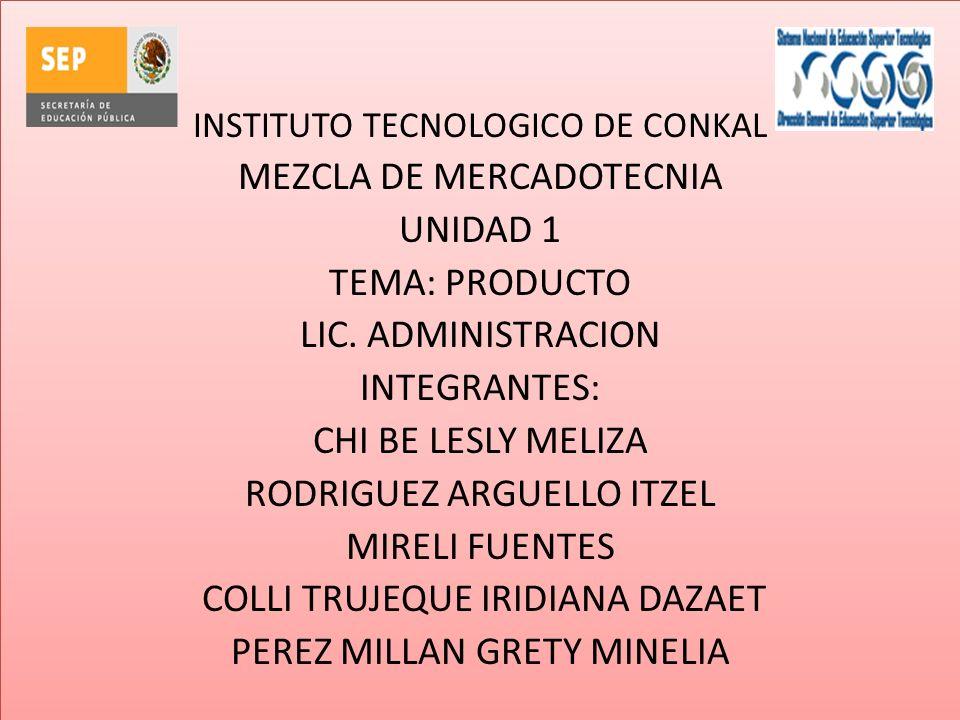 MEZCLA DE MERCADOTECNIA UNIDAD 1 TEMA: PRODUCTO LIC. ADMINISTRACION