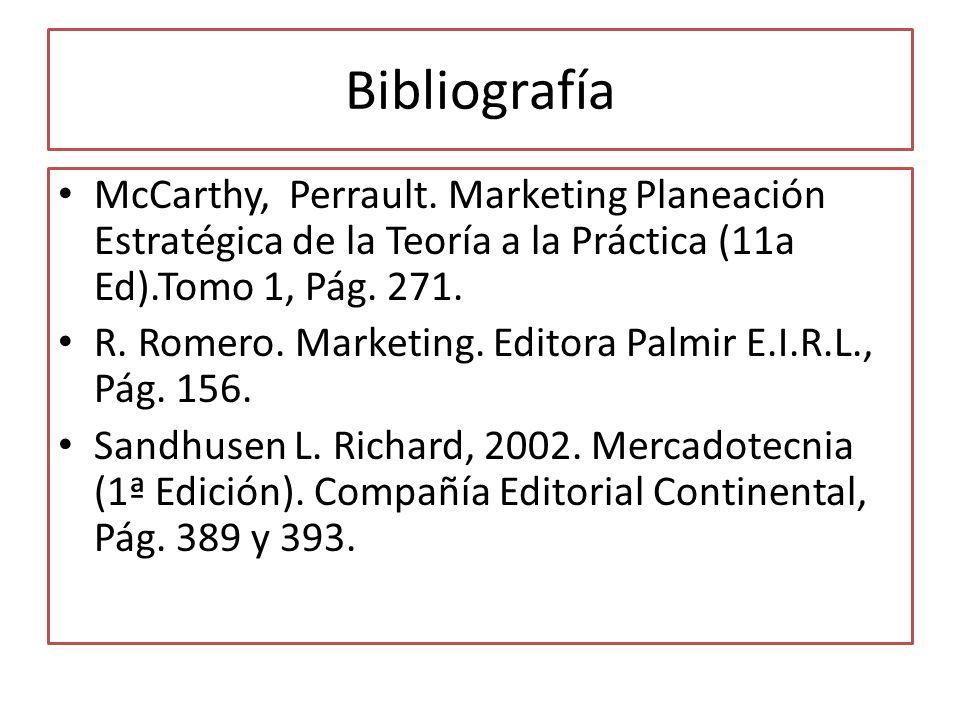 Bibliografía McCarthy, Perrault. Marketing Planeación Estratégica de la Teoría a la Práctica (11a Ed).Tomo 1, Pág. 271.