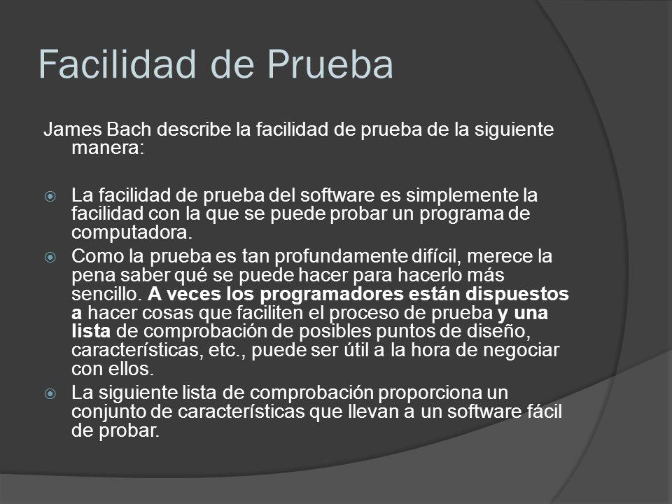 Facilidad de Prueba James Bach describe la facilidad de prueba de la siguiente manera:
