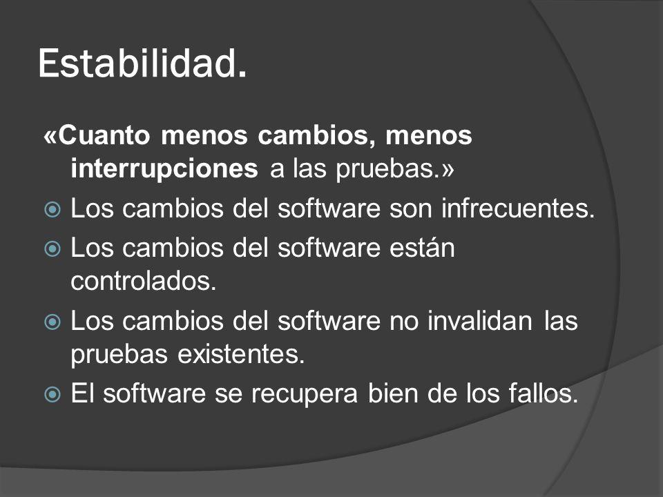 Estabilidad. «Cuanto menos cambios, menos interrupciones a las pruebas.» Los cambios del software son infrecuentes.