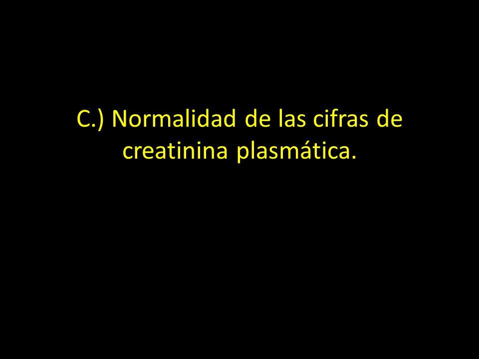 C.) Normalidad de las cifras de creatinina plasmática.