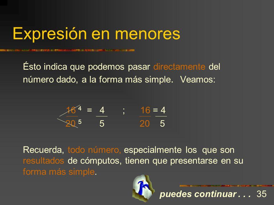 Expresión en menores Ésto indica que podemos pasar directamente del número dado, a la forma más simple. Veamos: