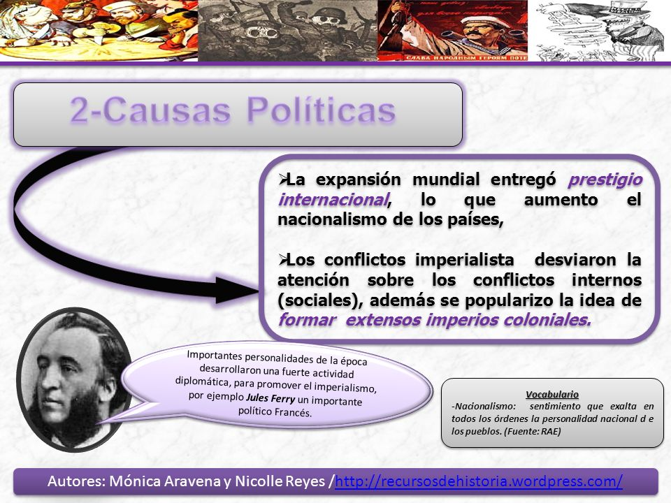 2-Causas Políticas La expansión mundial entregó prestigio internacional, lo que aumento el nacionalismo de los países,